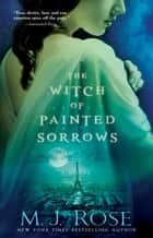 The Witch of Painted Sorrows ebook by M. J. Rose