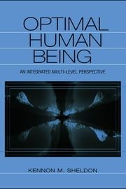 Optimal Human Being: An Integrated Multi-Level Perspective ebook by Sheldon, Kennon M.