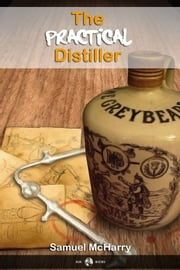 The Practical Distiller ebook by Samuel McHarry