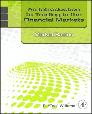An introduction to trading in the financial markets market basics an introduction to trading in the financial markets market basics ebook by r tee fandeluxe Image collections