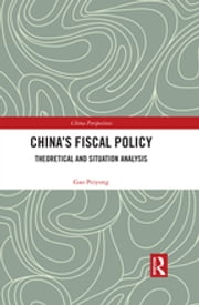 China's Fiscal Policy - Theoretical and Situation Analysis ebook by Gao Peiyong