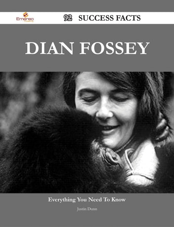 Dian Fossey 92 Success Facts - Everything you need to know about Dian Fossey ebook by Justin Dunn