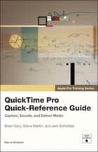 Apple Pro Training Series - QuickTime Pro Quick-Reference Guide ebook by Brian Gary, Steve Martin, Jem Schofield