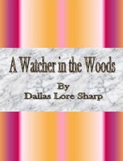 A Watcher in the Woods ebook by Dallas Lore Sharp