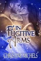 In Fugitive Arms - Futuristic Romance ebook by Christine Michels