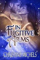 In Fugitive Arms - Futuristic Romance - Science Fiction Romance ebook by Christine Michels