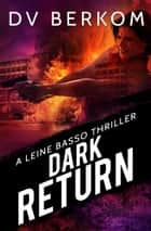 Dark Return - A Leine Basso Thriller ebook by DV Berkom