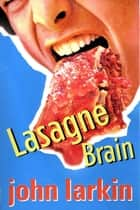 Lasagne Brain ebook by John Larkin