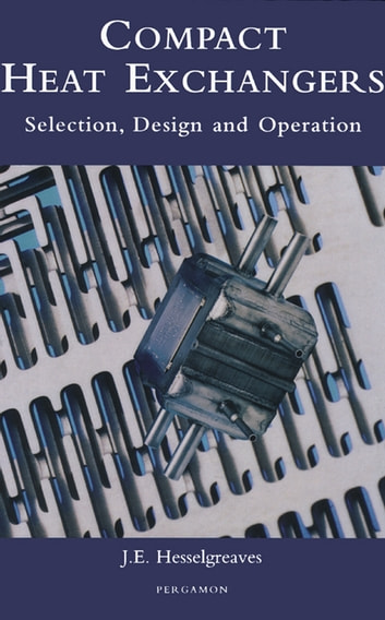 Compact Heat Exchangers - Selection, Design and Operation ebook by J.E. Hesselgreaves