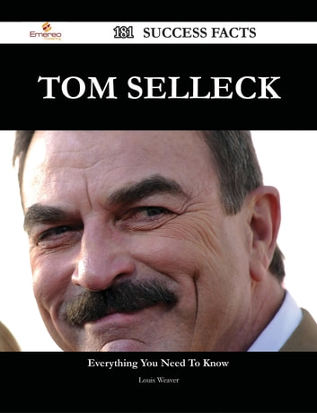 Tom Selleck 181 Success Facts - Everything you need to know about Tom Selleck ebook by Louis Weaver