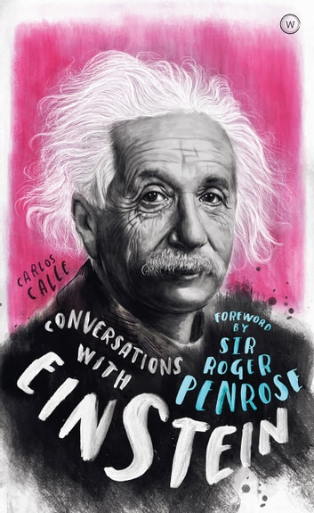 Conversations with Einstein - A Fictional Dialogue Based on Biographical Facts ebook by Carlos Calle