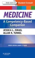 Medicine: A Competency-Based Companion E-Book - With STUDENT CONSULT Online Access ebook by Allan R. Tunkel, Jessica Israel, MD