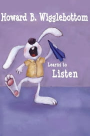 Howard B. Wigglebottom Learns to Listen ebook by Howard Binkow,Susan F. Cornelison