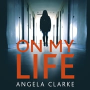 On My Life - the gripping fast-paced thriller with a killer twist audiobook by Angela Clarke