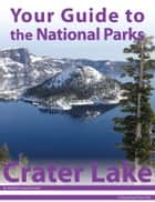 Your Guide to Crater Lake National Park ebook by Michael Joseph Oswald