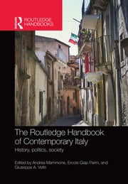 The Routledge Handbook of Contemporary Italy - History, politics, society ebook by Andrea Mammone,Ercole Giap Parini,Giuseppe A. Veltri