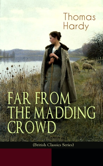 FAR FROM THE MADDING CROWD (British Classics Series) - Historical Romance Novel ebook by Thomas Hardy