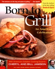 Born to Grill - An American Celebration ebook by Cheryl Alters Jamison,Bill Jamison