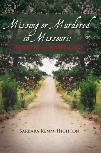 Missing or Murdered in Missouri: Unsolved and Solved Cases - Unsolved and Solved Cases ebook by Barbara Kemm-Highton
