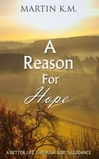 A Reason For Hope ebook by Martin K.M.