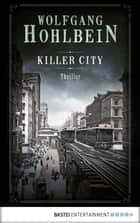 Killer City - Thriller ebook by Wolfgang Hohlbein