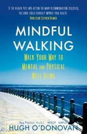 Mindful Walking - Walk Your Way to Mental and Physical Well-Being ebook by Hugh O'Donovan