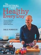 The Medicinal Chef: Healthy Every Day eBook by Dale Pinnock