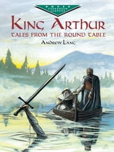 King Arthur - Tales from the Round Table ebook by Andrew Lang