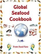 Global Seafood Cookbook ebook by Shenanchie O'Toole