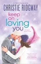 Keep On Loving you ebook by Christie Ridgway