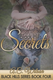 Black Hills Secrets - Black Hills Series, #4 ebook by A.C. Wilson