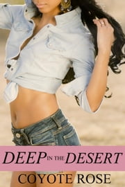 Deep in the Desert: BDSM Erotica ebook by Coyote Rose