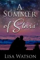 A Summer of Stars eBook by Lisa Watson