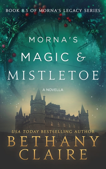 Morna's Magic & Mistletoe - A Novella - A Scottish, Time Travel Romance ebook by Bethany Claire