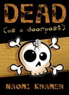 DEAD (as a doorpost) ebook by Naomi Kramer