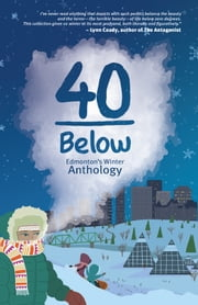 40 Below - Edmonton's Winter Anthology ebook by Jason Lee Norman