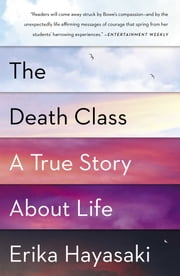 The Death Class - A True Story About Life ebook by Erika Hayasaki