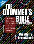 The Drummer's Bible - How to Play Every Drum Style from Afro-Cuban to Zydeco ebook by Mick Berry, Jason Gianni