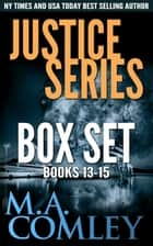Justice Series Box Set Books 13-15 ebook by M A Comley