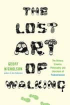 The Lost Art of Walking ebook by Geoff Nicholson