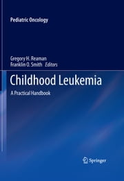 Childhood Leukemia - A Practical Handbook ebook by Gregory H. Reaman,Franklin O. Smith