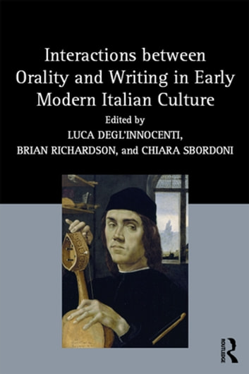 Interactions between Orality and Writing in Early Modern Italian Culture ebook by