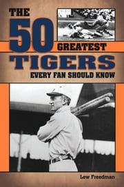 The 50 Greatest Tigers Every Fan Should Know ebook by Lew Freedman