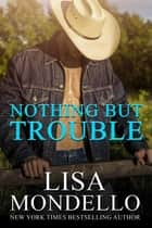 Nothing But Trouble - a western romance ebook by Lisa Mondello