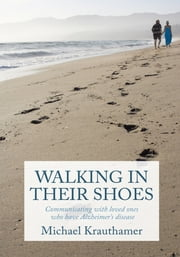 Walking In Their Shoes - Communicating with loved ones who have Alzheimer's disease ebook by Michael Krauthamer