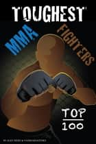 Toughest MMA Fighters Top 100 ebook by alex trostanetskiy