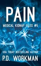 Pain ebook by P.D. Workman