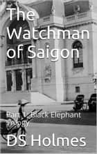 The Watchman of Saigon - Black Elephant Trilogy, #1 ebook by DS Holmes