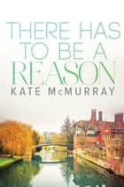 There Has to Be a Reason ebook by Kate McMurray