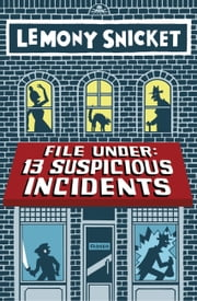 File Under: 13 Suspicious Incidents (Reports 1-6) ebook by Lemony Snicket,Seth